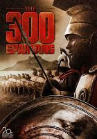 Cover image for The 300 Spartans [DVD] / Twentieth Century-Fox Film Corporation ; written by George St. George ; produced by Rudolph Maté and George St. George ; directed by Rudolph Maté.