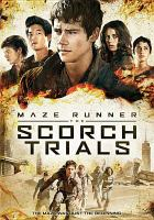 Cover image for Maze runner. The Scorch trials [DVD] / Twentieth Century Fox presents ; a Temple Hill/Gotham Group production ; produced by Ellen Goldsmith-Vein [and four others] ; screenplay by T. S. Nowlin ; directed by Wes Ball.