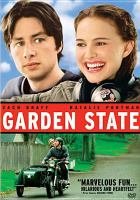 Cover image for Garden state [DVD] / Fox Searchlight Pictures and Miramax Films present ; Camelot Pictures presents ; a Jersey Films/Double Feature Films production ; produced by Pamela Abdy, Richard Klubeck, Gary Gilbert, Dan Halsted ; written and directed by Zach Braff.