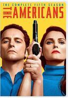 Cover image for The Americans. The complete fifth season [DVD] / NEMO Films ; Amblin Television ; Fox 21 Television Studios ; FX Productions ; created by Joe Weisberg.