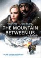 Cover image for The mountain between us [DVD] / Fox 2000 Pictures presents ; a Chernin Entertainment production ; produced by Peter Chernin, Jenno Topping, David Ready ; screenplay by Chris Weitz and J. Mills Goodloe ; directed by Hany Abu-Assad.