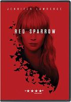 Cover image for Red sparrow [DVD] / directed by Francis Lawrence ; screenplay by Justin Haythe ; produced by Peter Chernin, Steven Zaillian, Jenno Topping, David Ready ; a Twentieth Century Fox presentation ; in association with TSG Entertainment ; a Film Rights/Chernin Entertainment production ; a Francis Lawrence film.