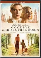 Cover image for Goodbye Christopher Robin [DVD] / Fox Searchlight Pictures presents ; in association with TSG Entertainment ; a DJ FIlms/GasWorks Media production ; directed by Simon Curtis ; written by Frank Cottrell-Boyce, Simon Vaughan ; produced by Damian Jones, Steve Christian.
