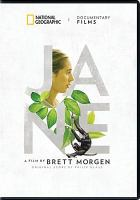 Cover image for Jane [DVD] / a film by Brett Morgen ; a National Geographic Studios production in association with Public Road Productions ; National Geographic Documentary Films presents ; produced by Brett Morgen, Bryan Burk, James Smith, Tony Gerber ; written and directed by Brett Morgen.
