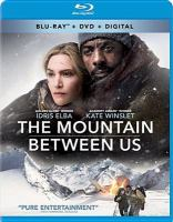 Cover image for The mountain between us [blu-ray] / Fox 2000 Pictures presents ; a Chernin Entertainment production ; produced by Peter Chernin, Jenno Topping, David Ready ; screenplay by Chris Weitz, J. Mills Goodloe ; directed by Hany Abu-Assad.