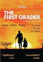Cover image for The first grader [DVD] / National Geographic Entertainment, BBC Films and UK Film Council present ; a Sixth Sense, Origin Pictures production ; producers, Richard Harding, Sam Feuer, David M. Thompson ; written by Ann Peacock ; directed by Justin Chadwick.