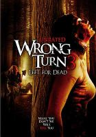 Cover image for Wrong turn 3 [DVD] : left for dead / Twentieth Century Fox Home Entertainment presents a Summit Entertainment/Constantin Film production ; produced by Jeffery Beach, Phillip Roth ; written by Connor James Delandy ; directed by Declan O'Brien.
