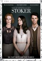 Cover image for Stoker [DVD] / filmmaker, Park Chan-wook ; produced by Ridley Scott, Tony Scott, Michael Costigan ; directed by Park Chan-Wook.