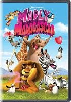 Cover image for Madly Madagascar [DVD] / DreamWorks Animation ; produced by Lisa Stewart, Chad Hammes ; written and directed by David Soren.