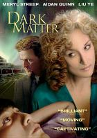 Cover image for Dark matter [DVD] / American Sterling Productions presents, in association with Saltmill LLC ; directed by Chen Shi-Zheng ; screenplay by Billy Shebar ; story by Chen Shi-Zheng and Billy Shebar ; produced by Janet Yang, Mary Salter, Andrea Miller