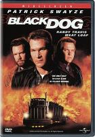 Cover image for Black dog [DVD] / [Universal Pictures and Mutual Film Company present a Prelude Pictures production].