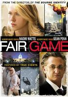 Cover image for Fair game [DVD] / Summit Entertainment and River Road Entertainment and Participant Media present ; in association with Imagenation Abu Dhabi ; a River Road/Zucker Productions/Weed Road Pictures/Hypnotic production ; produced by Bill Pohlad [and others] ; screenplay by Jez Butterworth & John-Henry Butterworth ; directed by Doug Liman.
