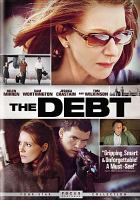 Cover image for The debt [DVD] / Focus Features and Miramax present ; a Marv Films production ; screenplay by Matthew Vaughn & Jane Goldman and Peter Straughan ; directed by John Madden ; produced by Matthew Vaughn, Kris Thykier ; produced by Eitan Evan, Eduardo Rossoff.