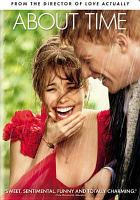Cover image for About time [DVD] / Universal Pictures presents ; in association with Relativity Media ; a Working Title production ; produced by Tim Bevan, Eric Fellner, Nicky Kentish Barnes ; written and directed by Richard Curtis.