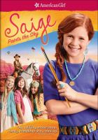 Cover image for American girl. Saige paints the sky [DVD] / Universal Studios Home Entertainment and American Girl present a Debra Martin Chase production ; produced by Debra Martin Chase, Jean A. McKenzie ; teleplay by Jessica O'Tool & Amy Raroin ; directed by Vince Marcello.