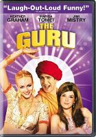 Cover image for The guru [DVD] / Universal Pictures and Studio Canal present ; a Working Title production ; produced by Tim Bevan, Eric Fellner, Michael London ; written by Tracey Jackson ; directed by Daisy von Scherler Mayer.