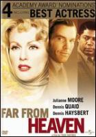 Cover image for Far from Heaven [DVD] / Focus Features and Vulcan Productions present a Killer Films/John Wells/Section Eight production, a film by Todd Haynes ; produced by Jody Patton, Christine Vachon ; written and directed by Todd Haynes.
