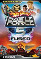 Cover image for Hot Wheels battle force 5 fused [DVD]. Season 2, volume 5.