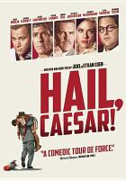 Cover image for Hail, Caesar! [DVD] / Universal Pictures presents ; a Working Title production ; produced by Tim Bevan, Eric Fellner ; written, produced and directed by Joel Coen & Ethan Coen.