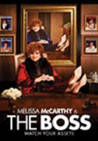 Cover image for The boss [DVD] / Universal Pictures presents ; an On the Day/Gary Sanchez production ; produced by Melissa McCarthy, Ben Falcone, Will Ferrell, Adam McKay, Chris Henchy ; written by Melissa McCarthy & Ben Falcone & Steve Mallory ; directed by Ben Falcone ; a Universal picture.