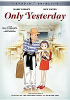 Cover image for Only yesterday [DVD] / Tokuma Shoten, Nippon Television Network and Hakuhodo present ; a Studio Ghibli production ; screenplay written and directed by Isao Takahata ; produced by Hayao Miyazaki, Toshio Suzuki.