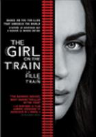 Cover image for The girl on the train [DVD] / Dreamworks Pictures and Reliance Entertainment present ; produced by Marc Platt, Jared LeBoff ; screenplay by Erin Cressida Wilson ; directed by Tate Taylor.