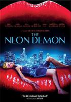 Cover image for The neon demon [DVD] / Amazon Studios, Gaumont/Wild Bunch, Nicolas Winding Refn present ; a Space Rocket Nation production ; in association with Vendian Entertainment and Bold Films ; producers, Lene Børglum, Sidonie Dumas, Vincent Maraval ; story, Nicolas Winding Refn ; screenplay, Nicolas Winding Refn, Mary Laws & Polly Stenham ; directed by Nicolas Winding Refn.