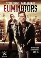 Cover image for Eliminators [DVD] / WWE Studios production in association with Voltage Pictures ; produced by Michael J. Luci, James Harris, Mark Lane ; written by Bobby Lee Darby & Nathan Brookes ; directed by James Nunn.