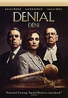 Cover image for Denial [DVD] / produced by Gary Foster, Russ Krasnoff ; screenplay by David Hare ; directed by Mick Jackson.