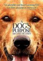 Cover image for A dog's purpose [DVD] / director, Lasse Hallström.