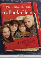Cover image for The book of Henry [DVD] / Focus Features presents a Sidney Kimmel Entertainment production ; a Double Nickel Entertainment production ; a Colin Trevorrow film ; produced by Sidney Kimmel, Carla Hacken, Jenette Kahn, Adam Richman ; written by Gregg Hurwitz ; directed by Colin Trevorrow.