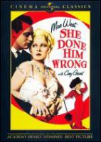 Cover image for She done him wrong [DVD] / a Paramount picture ; Paramount presents ; directed by Lowell Sherman ; by Mae West ; screen play by Harvey Thew and John Bright ; [produced by William LeBaron].