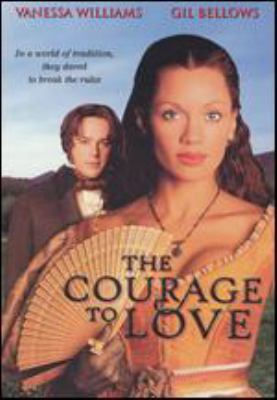 Cover image for The courage to love / a Motion International/Coolbrook Media production ; New Star Television ; produced by Jean Desormeaux, St©♭phane Reichel ; written by Heather Hale and Toni Ann Johnson ; directed by Kari Skogland.