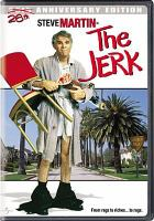 Cover image for The jerk [DVD] / Universal ; an Aspen Film Society, William E. McEuen-David V. Picker production ; a Carl Reiner film ; story by Steve Martin & Carl Gottlieb ; screenplay by Steve Martin, Carl Gottlieb, Michael Elias ; directed by Carl Reiner.