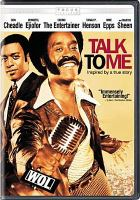 Cover image for Talk to me / Focus Features and Sidney Kimmel Entertainment present ; a Mark Gordon Company/Pelagius Films production ; produced by Mark Gordon [and others] ; story by Michael Genet ; screenplay by Michael Genet and Rick Famuyiwa ; directed by Kasi Lemmons.