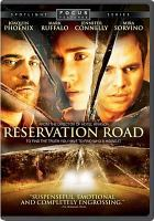 Cover image for Reservation Road / Focus Features and Random House Films present a Nick Wechsler/Miracle Pictures production in association with Volume One Entertainment ; a film by Terry George ; produced by Nick Wechsler, A. Kitman Ho ; screenplay by John Burnham Schwartz and Terry George ; directed by Terry George.