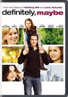 Cover image for Definitely, Maybe [DVD] / Universal Pictures presents in association with Studio Canal, a Working Title production, an Adam Brooks film ; produced by Tim Bevan, Eric Fellner ; written and directed by Adam Brooks.