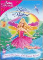 Cover image for Barbie Fairytopia. Magic of the rainbow [DVD] / Mattel Entertainment presents ; a Mainframe Entertainment production ; written by Elise Allen ; produced by Luke Carroll ; directed by William Lau.