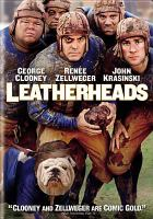 Cover image for Leatherheads [DVD] / Universal Pictures presents a Smokehouse Pictures/Casey Silver Productions ; produced by Grant Heslov, Casey Silver ; written by Duncan Brantley & Rick Reilly ; directed by George Clooney.