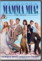 Cover image for Mamma mia! [DVD] / Universal Pictures present in association with Relativity Media, a Playtone/Littlestar production ; produced by Judy Craymer, Gary Goetzman ; screenplay by Catherine Johnson ; directed by Phyllida Lloyd.