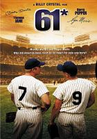 Cover image for 61* [DVD] / HBO Films presents a Face Productions, a Billy Crystal film ; producer, Robert F. Colesberry ; writer, Hank Steinberg ; director, Billy Crystal.