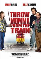 Cover image for Throw momma from the train [DVD] / Orion Pictures ; a Rollins, Morra & Brezner production ; produced by Larry Brezner ; written by Stu Silver ; directed by Danny DeVito.
