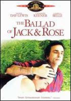 Cover image for The ballad of Jack and Rose [DVD] / Metro Goldwyn Mayer ; IFC Films and Initial Entertainment Group present an Elevation Filmworks production ; a film by Rebecca Miller ; produced by Lemore Syvan ; written and directed by Rebecca Miller.