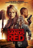 Cover image for It stains the sands red [DVD] / Dark Sky Films, Digital Interference and Grasswood Media Corp. present ; produced by Brandon Christensen [and three others] ; written by Stuart Ortiz and Colin Minihan ; directed by Colin Minihan.