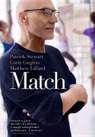 Cover image for Match [DVD] / IFC Films presents ; a Permut Presentations production ; in association with Sentinel Pictures, Tilted Windmill Pictures, and Whitewater Films ; produced by David Permut, Matt Ratner, Rick Rosenthal ; written and directed by Stephen Belber.