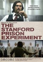 Cover image for The Stanford prison experiment [DVD] / IFC Films ; Sandbar Pictures & Abandon Features ; in association with Coup d'État Films and Vineyard Point Productions ; producer, Lauren Bratman ; produced by Brent Emery, Lizzie Friedman, Karen Lauder, Greg Little ; written by Tim Talbott ; directed by Kyle Patrick Alvarez.