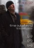 Cover image for Time out of mind [DVD] / IFC Films, a Gere Productions Film and a Blackbird Production in association with Cold Iron Pictures, River Road Entertainment and OED International present ; producers, Miranda Bailey [and 5 others] ; written and directed by Oren Moverman.
