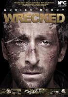 Cover image for Wrecked [DVD] / Independent Edge production in association with Telefilm Canada and Three-Seven Entertainment ; screenplay by Christopher Dodd ; produced by Kyle Mann ; directed by Michael Greenspan.