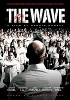 Cover image for The wave [DVD] / Sundance Selects and Constantin Film presents ; a Christian Becker production for Rat Pack Filmproduktion in co-production with Constantin Film Produktion, Medienfonds GFP I KIG & B.A. Produktion ; a film by Dennis Gansel ; produced by Christian Becker ; screenplay by Dennis Gansel & Peter Throwarth ; directed by Dennis Gansel.