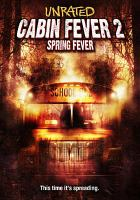 Cover image for Cabin fever 2 [DVD] : spring fever / Morningstar Films and DeerPath Films present in association with Tunnel, Inc., a Tonic Films production ; produced by Lauren Vilchik, Patrick Durham, Jonathan Sachar ; screenplay by Joshua Malkin ; directed by Ti West.
